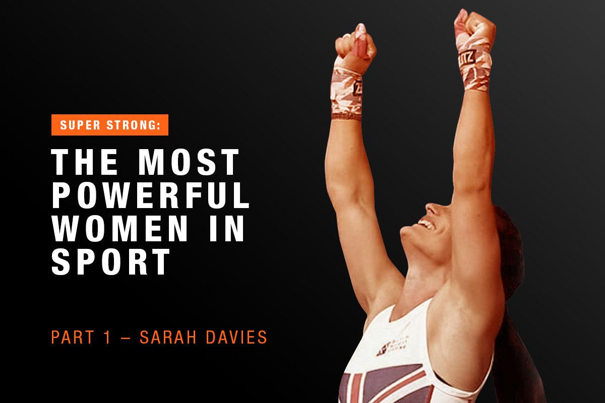 Super Strong: The Most Powerful Women in Sport. Part 1 - Sarah Davies