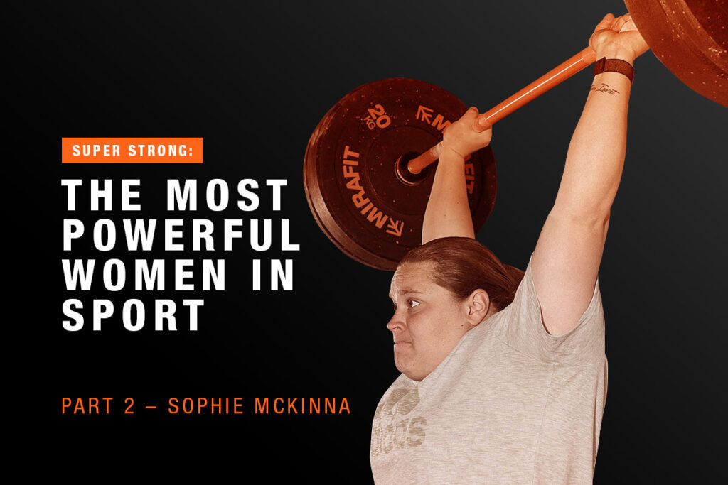 Super Strong The Most Powerful Women in Sport - Part 2 - Sophie McKinna